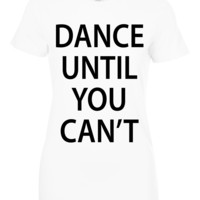 Dance Until You Can't T Shirt