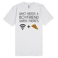 WHO NEEDS A BOYFRIEND WHEN THERE'S PIZZA AND WIFI   Fitted T-Shirt   SKREENED