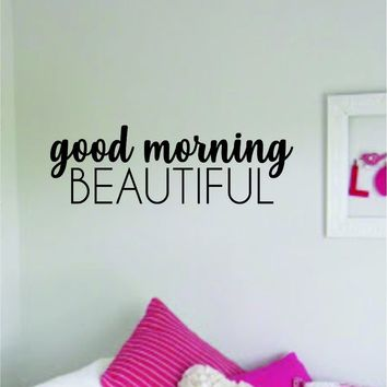 Good Morning Beautiful Quote Wall Decal Sticker Home Room Decor Vinyl Art Bedroom Cute Daughter Baby Teen Nursery Girls Kids Make Up Beauty