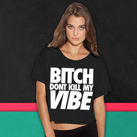 Bitch Dont Kill My Vibe boxy tee