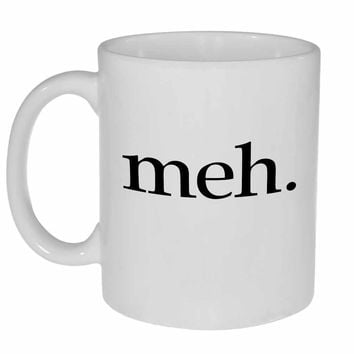 Meh Coffee or Tea Mug