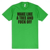 Make Like a Tree and F*ck Off Funny T-Shirt-Unisex Grass T-Shirt