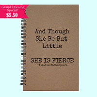 And Though She Be But Little, She Is Fierce - Journal, Book, Custom Journal, Sketchbook, Scrapbook, Extra-Heavyweight Covers