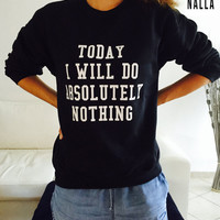Today i will do absolutely nothing sweatshirt black crewneck fangirls jumper funny saying fashion