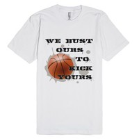 We Bust Ours - Basketball-Unisex White T-Shirt