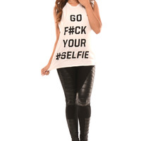 """""""GO F#CK YOUR #SELFIE"""" Muscle Tank Top - White - White"""