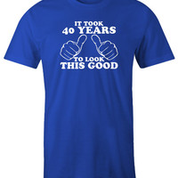 It Took 40 Years To Look This Good Mens Shirt 40th Birthday Funny Gift Idea Fathers Day New Baby Announcement Gift Shower Gift for Dad