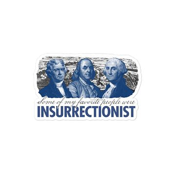 Some of My Favorite People Were Insurrectionists Sticker