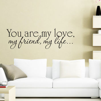Art Wall Decals Wall Stickers Vinyl Decal Quote - You are my love my friend my life - Master Bedroom Wall Decal