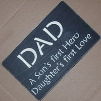 ON SALE Today DAD A Son's First Hero, A Daughters First Love Sign you pick colors