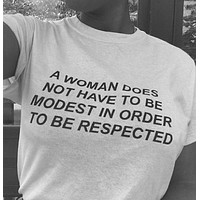 A Woman Does Not Have To Be Modest In Order To Be Respected Tee