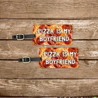 Luggage Tags Pizza is my Boyfriend Funny Food Set, Printed Personalized Metal Tags, 2 Tags Custom information on Backs Choice of Straps