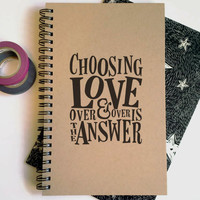 Writing journal, spiral notebook, cute diary, sketchbook, scrapbook, memory book - Choosing love over and over is the answer, quote journal