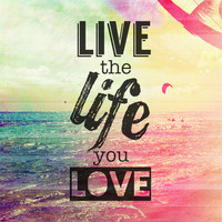 Live The Life You Love Art Print by M Studio