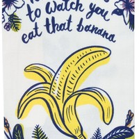 No One Wants To Watch You Eat That Banana Dish Towel