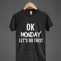 OK MONDAY LET'S DO THIS! (WHITE)