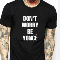 Dont Worry Beyonce IF Mens T-shirt Black and White