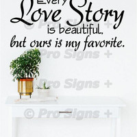 Every Love Story Is Beautiful But Ours Is My Favorite Wall Decal Stencil Sticker