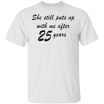 She Still Puts Up With Me After 25 Years T-Shirt