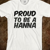 PROUD TO BE A HANNA T SHIRT