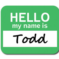 Todd Hello My Name Is Mouse Pad