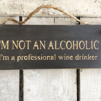 I'm Not An Alcoholic. kitchen sign.funny gift. bar decor. housewarming gift