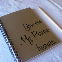 You are my Person because...- 5 x 7 journal