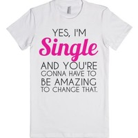 Yes I'm Single and You're Gonna Have to Be Amazing to Change That T...