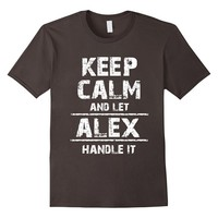Keep Calm and Let ALEX Handle It T Shirt