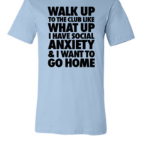 Walk Up To The Club Like What Up I Have Social - Unisex T-shirt