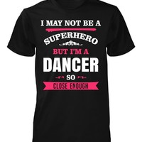 Funny Gift For A Superhero Dancer - Unisex Tshirt