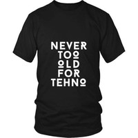 Techno T Shirt - Never too Old for Techno