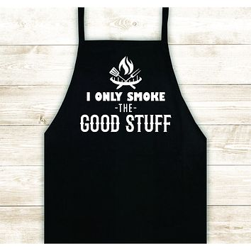 I Only Smoke the Good Stuff Apron Heat Press Vinyl Bbq Barbeque Cook Grill Chef Bake Food Funny Gift Men