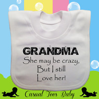 Grandma, She May be a Little Crazy, But I Love Her Funny Baby Bib Organic Cotton