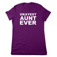 Okayest Aunt Ever, Funny T Shirt, Christmas Gift Aunt, Birthday Gift Sister, Funny Tshirt, Funny Graphic Tee, Ladies Women Plus Size