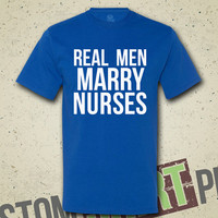 Real Men Marry Nurses T-Shirt - Tee - Shirt - Gift for Husband - Wedding Gift - Funny - Humor - Hospital Nurse - Marriage