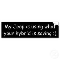 My Jeep is using what your hybrid is saving :) Bumper Stickers from Zazzle.com