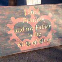 Wood Princess Crown Sign- I am a princess and my Father is the King of Kings- Nursery Baby Little Girl Room Decor
