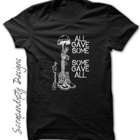 Memorial Day Shipping - All Gave Some Some Gave All / Memorial Day Shirt / Soldier Wife Tshirt / Fallen Soldier Battle Cross / Mens Military