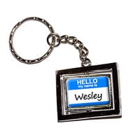 Wesley Hello My Name Is Keychain
