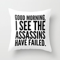Good morning, I see the assassins have failed. Throw Pillow by CreativeAngel