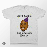 Aint Nothin' But A Gansta Party! - Tupac Shakur Lyric Inspired White Unisex T-Shirt - Sizes - Medium Large