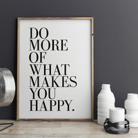 Happy Quote Poster Print Do More Of What Makes You Happy Typographic Art Kitchen Art Typographic Print Typographic Poster INSTANT DOWNLOAD