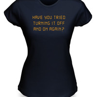 Have You Tried Turning It Off And On Again? Fitted Ladies' Tee - The IT Crowd - Black,