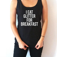 I eat glitter for breakfast Tank Top for womens work out gym cute tops  saying gift to her girly slogan girls humor quote sassy