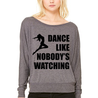 Dance Like Nobodys Watching WOMEN'S FLOWY LONG SLEEVE OFF SHOULDER TEE