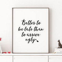 Bathroom Decor Better To Be late Than To Arrive Ugly Bathroom Quote Artwork Wall Art Printable Positive Print Watercolor Print Bathroom
