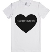 I'd Shave My Legs For You-Female White T-Shirt