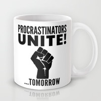 Procrastinators Unite Tomorrow Mug by CreativeAngel