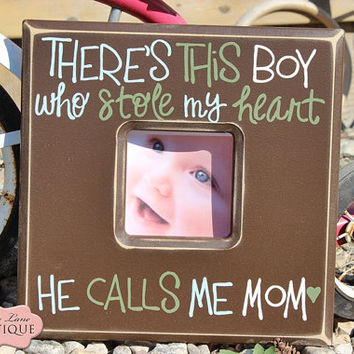 There's this Boy who stole my Heart, He calls me Mom,Chocolate brown picture frame